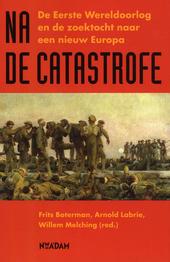 Na de catastrofe : de Eerste Wereldoorlog en de zoektocht naar een nieuw Europa