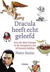 Dracula heeft echt geleefd : een reis door Europa in de voetsporen van 16 literaire helden