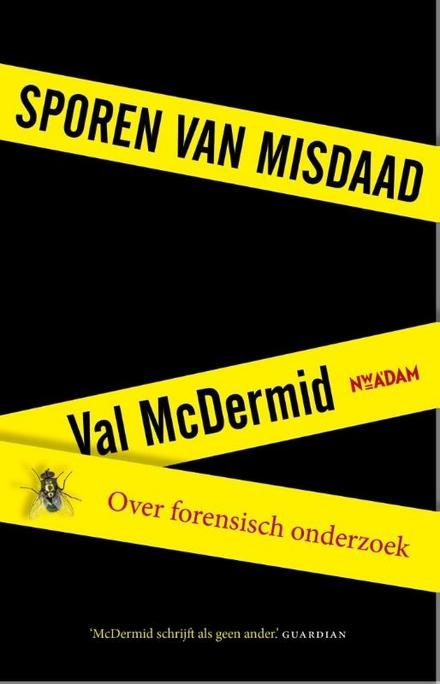 Sporen van misdaad : over forensisch onderzoek
