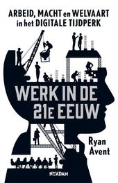 Werk in de 21e eeuw : arbeid, macht en welvaart in het digitale tijdperk