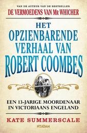 Het opzienbarende verhaal van Robert Coombes : een 13-jarige moordenaar in Victoriaans Engeland
