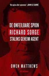 De onfeilbare spion : Richard Sorge, Stalins geheim agent