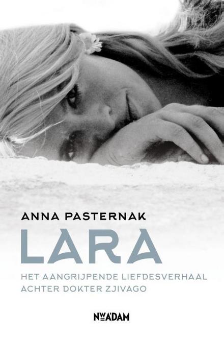 Lara : het aangrijpende liefdesverhaal achter Dokter Zjivago