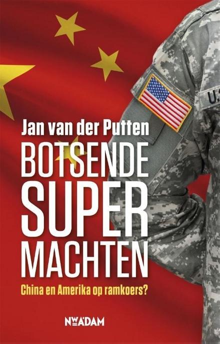 Botsende supermachten : China en Amerika op ramkoers?
