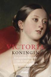 Victoria, koningin : een intieme biografie van de vrouw die een wereldrijk regeerde
