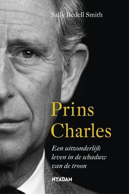 Prins Charles : een uitzonderlijk leven in de schaduw van de troon