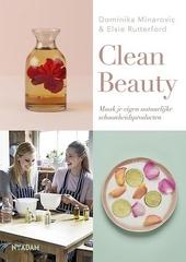Clean Beauty : maak je eigen natuurlijke schoonheidsproducten