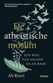 De atheïstische moslim : een weg van geloof naar rede