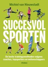 Succesvol sporten : de beste trainingsmethoden volgens coaches, topsporters en wetenschappers
