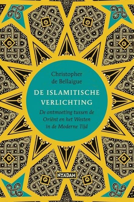 De islamitische Verlichting : de ontmoeting tussen de Oriënt en het Westen in de moderne tijd