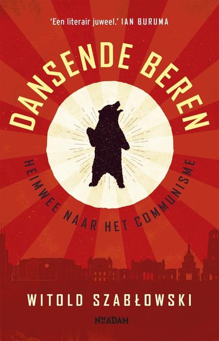 Dansende beren : heimwee naar het communisme