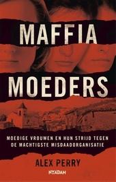 Maffiamoeders : moedige vrouwen en hun strijd tegen de machtigste maffiaorganisatie