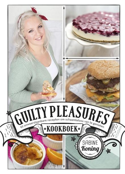 Guilty pleasures kookboek : 92 onweerstaanbare recepten om schaamteloos van te genieten