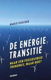De energietransitie : naar een fossielvrije toekomst, maar hoe?