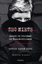 Zeg niets : moord en verraad in Noord-Ierland