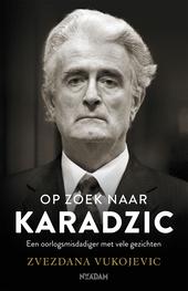 Op zoek naar Karadzic : een oorlogsmisdadiger met vele gezichten