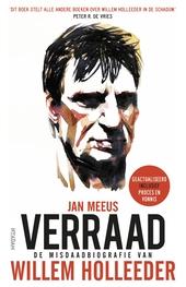 Verraad : de misdaadbiografie van Willem Holleeder