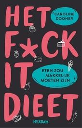 Het F*CK IT dieet : eten zou makkelijk moeten zijn