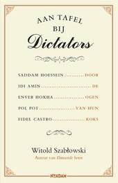 Aan tafel bij dictators : Saddam Hoessein, Idi Amin, Enver Hoxha, Pol Pot, Fidel Castro door de ogen van hun koks