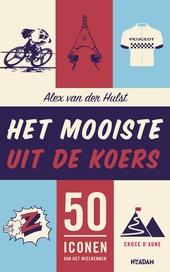 Het mooiste uit de koers : 50 iconen van het wielrennen