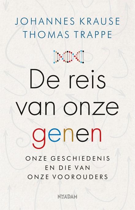 De reis van onze genen : een verhaal over ons en onze voorouders - Fascinerend