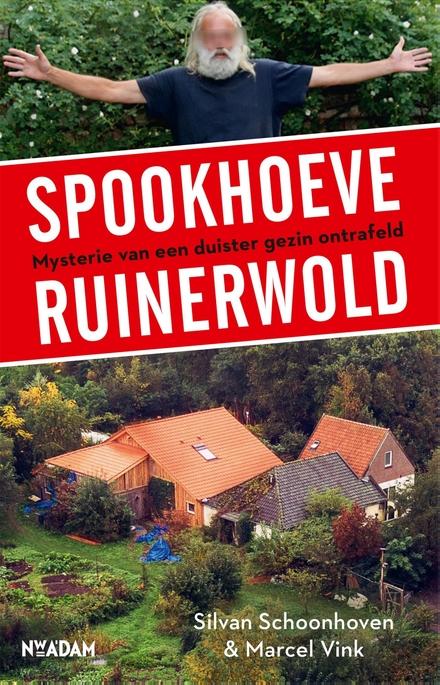 Spookhoeve Ruinerwold : mysterie van een duister gezin ontrafeld