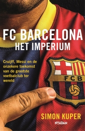 FC Barcelona - het imperium : Cruijff, Messi en de onzekere toekomst van de grootste voetbalclub ter wereld