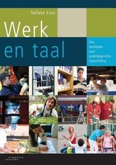 Werk en taal : een werkboek voor praktijkgerichte taalscholing