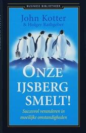 Onze ijsberg smelt! : succesvol veranderen in moeilijke omstandigheden