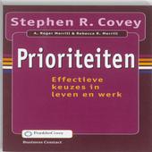 Prioriteiten : effectieve keuzes in leven en werk