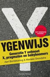 Ygenwijs : generatie Y ontmoet X, pragmaten en babyboomers