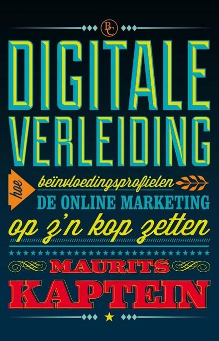 Digitale verleiding : hoe beïnvloedingsprofielen de online marketing op z'n kop zetten