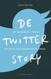 De Twitter story : het waargebeurde verhaal over macht, geld, vriendschap en verraad