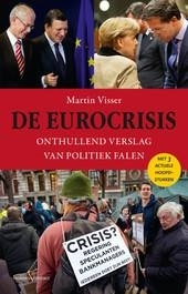 De eurocrisis : onthullend verslag van politiek falen
