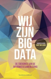 Wij zijn big data : de toekomst van de informatiesamenleving
