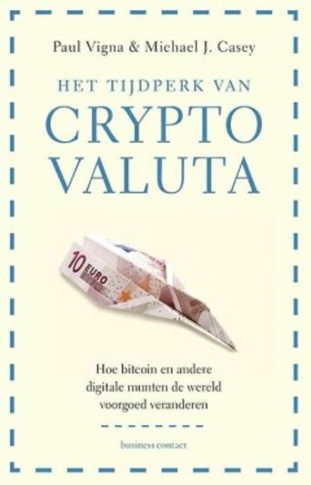 Het tijdperk van cryptovaluta : hoe bitcoin en andere digitale munten de wereld voorgoed veranderen