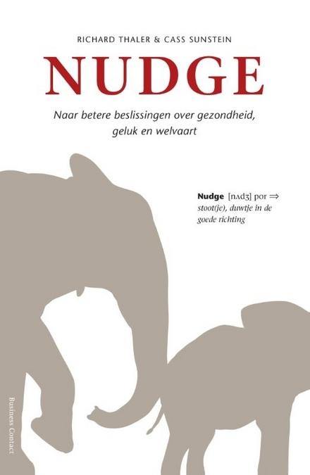 Nudge : naar betere beslissingen over gezondheid, geluk en welvaart