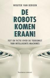De robots komen eraan! : feit en fictie over de toekomst van intelligente machines