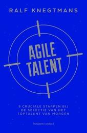 Agile talent : 9 cruciale stappen bij de selectie van het toptalent van morgen