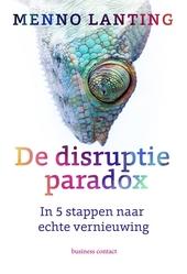 De disruptieparadox : in 5 stappen naar echte vernieuwing