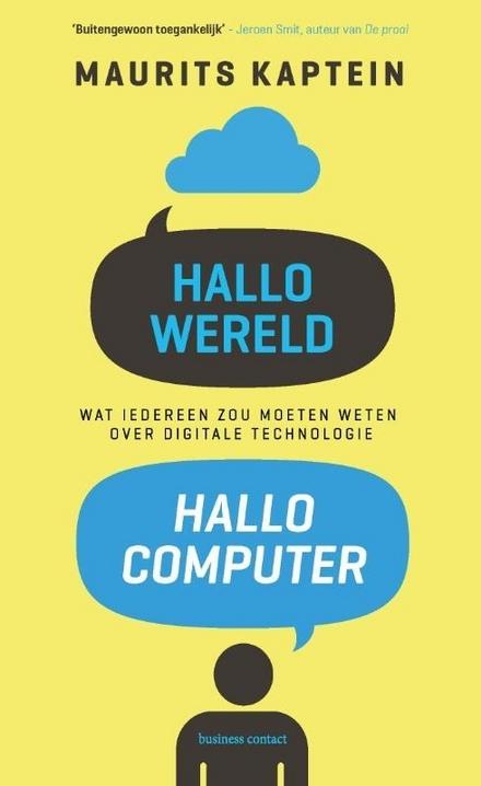 Hallo wereld, hallo computer : wat iedereen zou moeten weten over digitale technologie