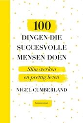 100 dingen die succesvolle mensen doen : tips en inzichten om je plannen om te zetten in daden