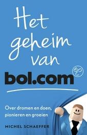 Het geheim van Bol.com : over dromen en doen, pionieren en groeien