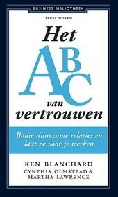 Het ABC van vertrouwen : bouw duurzame relaties en laat ze voor je werken
