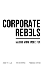 Corporate rebels : make work more fun