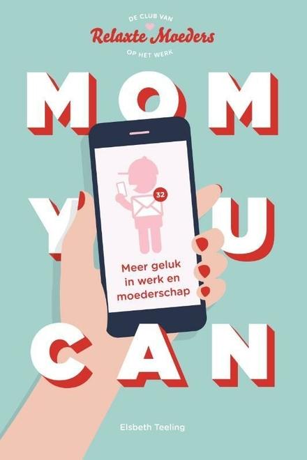 Mom you can : meer geluk in werk en moederschap