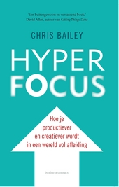 Hyperfocus : hoe je productiever en creatiever wordt in een wereld vol afleiding