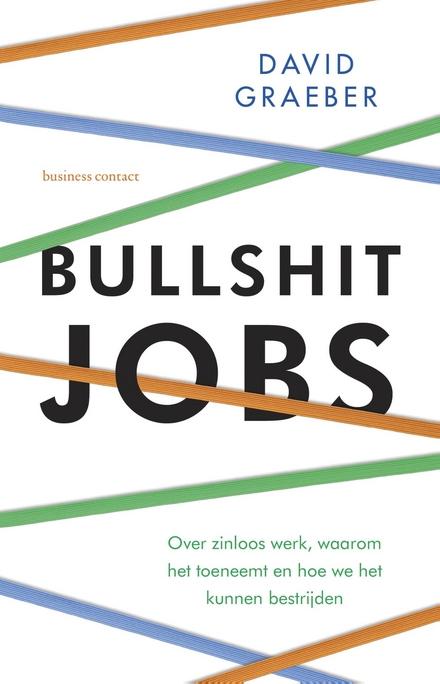 Bullshit jobs : over zinloos werk, waarom het toeneemt en hoe we het kunnen bestrijden