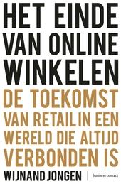Het einde van online winkelen : de toekomst van retail die altijd verbonden is