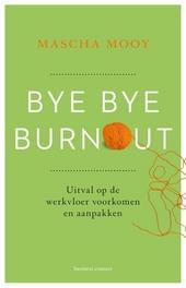 Bye bye burnout : uitval op de werkvloer voorkomen en aanpakken